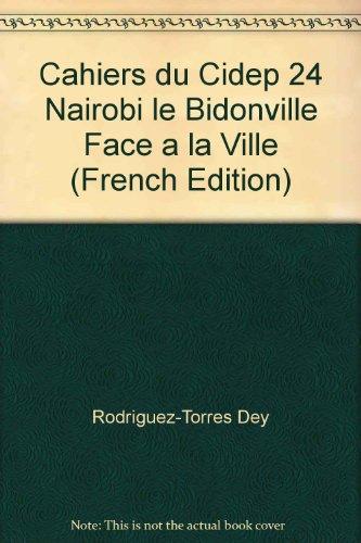 Cahiers du Cidep 24 Nairobi le Bidonville Face a la Ville (French Edition)