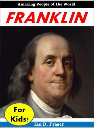 Benjamin Franklin for Kids! - Amazing People of the World -