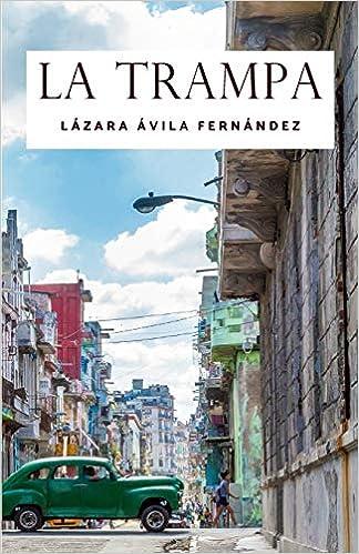 La trampa (Spanish Edition): Lázara Ávila Fernández ...