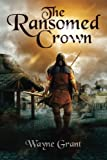 The Ransomed Crown (The Saga of Roland Inness) (Volume 4)