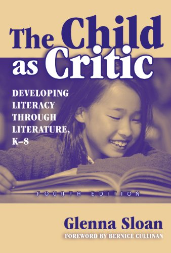 The Child as Critic: Developing Literacy Through Literature: K-8 (Language and Literacy Series)