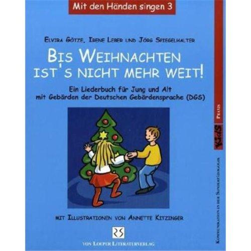 Bis Weihnachten ist's nicht mehr weit! Ein Liederbuch für Jung und Alt mit Gebärden der Deutschen Gebärdensprache (DGS)