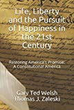 img - for Life, Liberty and the Pursuit of Happiness in the 21st Century: Restoring America's Promise: A Constitutional America book / textbook / text book