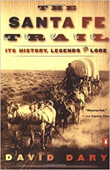 Book The Santa Fe Trail: Its History, Legends, and Lore by David Dary (2002-03-05)