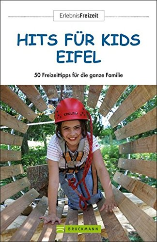 Hits für Kids Eifel: 50 Freizeittipps für die ganze Familie