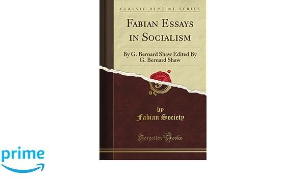 fabian essays in socialism by g bernard shaw edited by g  fabian essays in socialism by g bernard shaw edited by g bernard shaw classic reprint fabian society com books