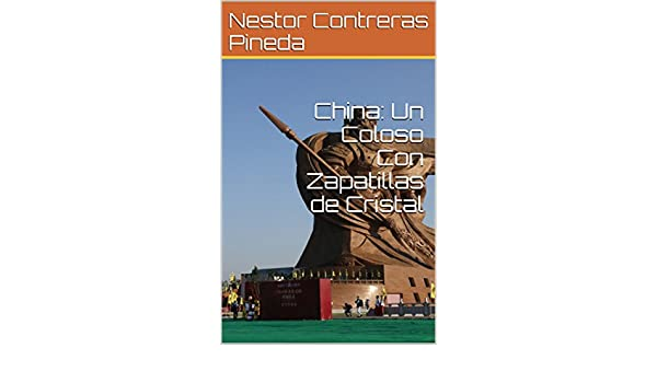 Amazon.com: China: Un Coloso Con Zapatillas de Cristal (Colección Geopolítica nº 6) (Spanish Edition) eBook: Nestor Contreras Pineda: Kindle Store