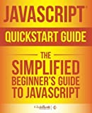 JavaScript QuickStart Guide: The Simplified Beginner's Guide to JavaScript by Technology, ClydeBank, Mihajlov, Martin (2015) Paperback