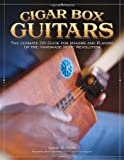 img - for Cigar Box Guitars: The Ultimate DIY Guide for the Makers and Players of the Handmade Music Revolution book / textbook / text book