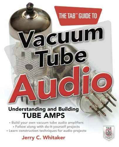 The TAB Guide to Vacuum Tube Audio: Understanding and Building Tube Amps (TAB ()
