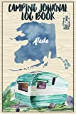Camping Journal Logbook, Alaska: The Ultimate Campground RV Travel Log Book for Logging Family Adventures and trips at campgrounds and campsites (6 x9) 145 Guided Pages