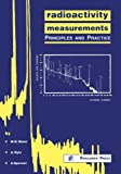Radioactivity Measurements : Principles and Practice, , 0080370373