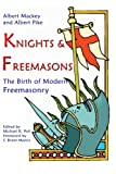 Knights and Freemasons - the Birth of Modern Freemasonry, Albert Pike and Albert Mackey, 1613421508