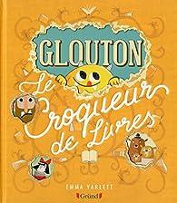 Glouton, le croqueur de livres par Emma Yarlett