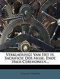 Verklaeringe Van Het H Sacrificie der Misse, Ende Haer Ceremonien, Joannes Verslype, 1278731946