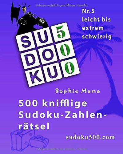 SUDOKU500-500 knifflige Sudoku-Zahlenrätsel: Nr.5 leicht bis extrem schwierig