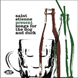 Saint Etienne Present Songs For The Dog And Duck
