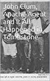 img - for John Clum, Apache Agent and It All Happened in Tombstone book / textbook / text book