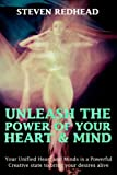 img - for Unleash The Power of Your Heart and Mind: Your Unified Heart and Mind is a Powerful Creative state to bring your desires alive (Creating Your Reality) (Volume 1) book / textbook / text book
