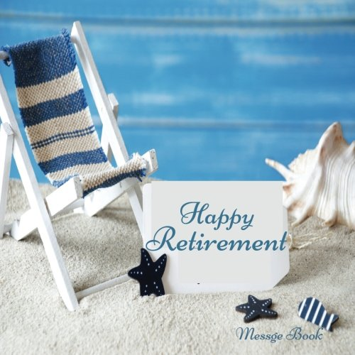 Happy Retirement: Guest Book, Keepsake, With 100 Formatted Lined & Unlined Pages With Quotes, Gift Log, Photo Pages For Family And Friends To Write ... Paperback (Retirement Gifts) (Volume 6) (Keepsake Retirement)