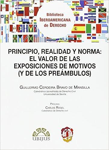 Principio, realidad y norma: el valor de las exposiciones de motivos: y de los preámbulos Biblioteca Iberoamericana de Derecho: Amazon.es: Guillermo ...
