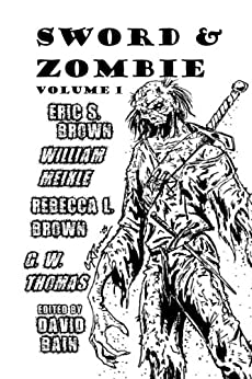 Sword and Zombie: Volume 1 by [Brown, Eric S., Meikle, William, Brown, Rebecca L., Thomas, G. W. ]