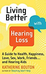 Katherine Bouton's SMART HEARING (2018) is an update of LIVING BETTER WITH HEARING LOSS and contains more current information on over the counter hearing aids, and other devices coming onto the market. The author recommends SMART HEARING as a...