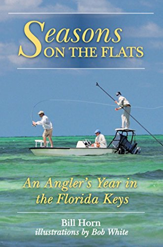 (Seasons on the Flats: An Angler's Year in the Florida Keys)