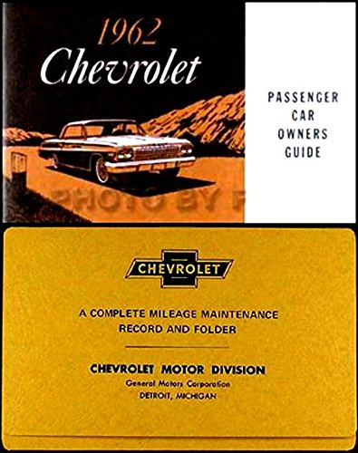 COMPLETE & UNABRIDGED 1962 CHEVROLET PASSENGER CAR OWNERS INSTRUCTION & OPERATING MANUAL - USERS GUIDE & PROTECTIVE ENVELOPE Includes Biscayne, Bel Air, Impala, Super Sport SS, and Station Wagons - CHEVY 62