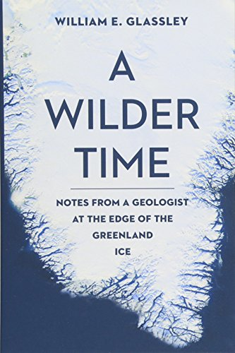 (A Wilder Time: Notes from a Geologist at the Edge of the Greenland Ice)