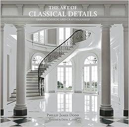 The Art Of Classical Details Theory Design Craftsmanship Phillip Dodd 8601400754320 Amazon Books