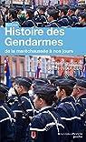 Histoire des gendarmes : De la maréchaussée à nos jours par Luc