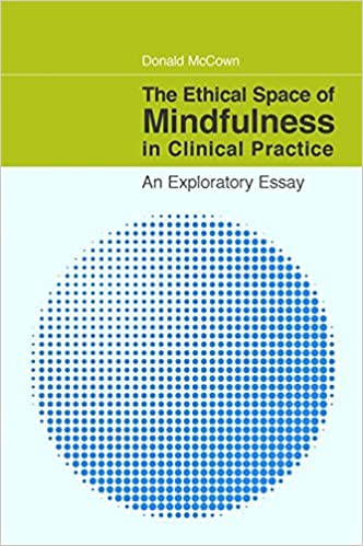 com the ethical space of mindfulness in clinical practice  the ethical space of mindfulness in clinical practice an exploratory essay
