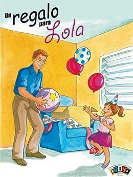 Amazon.com: Un regalo para Lola (Literatura Infantil y