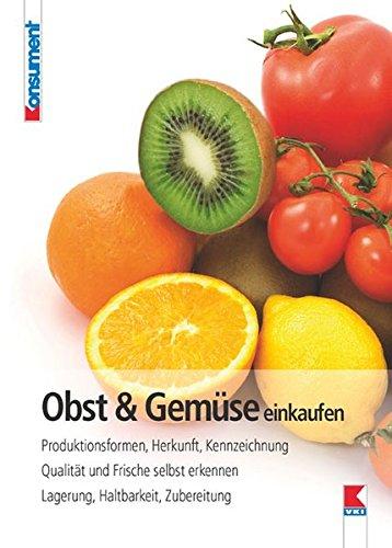 Obst & Gemüse einkaufen: Produktionsformen, Herkunft, Kennzeichnung. Qualität und Frische selbst erkennen. Lagerung, Haltbarkeit, Zubereitung.
