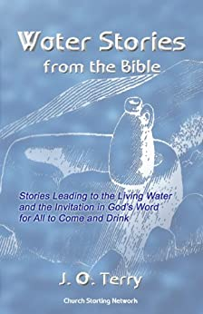 Water Stories from the Bible:Stories Leading to the Living Water and the Invitation in God's Word for All to Come and Drink by [Terry, J. O. ]