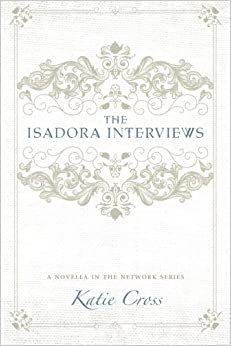 The Isadora Interviews (The Network Series) by Katie Cross (23-Jun-2014)