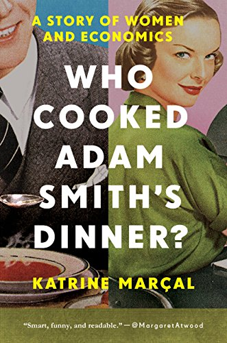 Who Cooked Adam Smith's Dinner?: A Story of Women and Economics by [Marcal, Katrine]