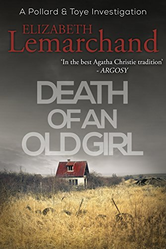 Death of an Old Girl (Pollard & Toye Investigations Book 1) by [Lemarchand, Elizabeth]