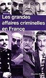 Les grandes affaires criminelles en France par Alary