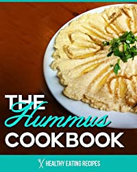 The Hummus Cookbook: Delicious & Easy Hummus Recipes That Go Great With Any Meal! (English Edition)