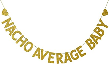 Amazon Com Nacho Average Baby Banner Garland Sign Baby Shower 1st Birthday Welcome Baby Girl Baby Boy Party Decorations Gold Glitter Health Personal Care