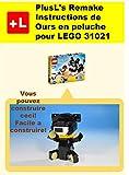 PlusL's Remake Instructions de Ours en peluche pour LEGO 31021: Vous pouvez construire le Ours en peluche de vos propres briques! (French Edition)