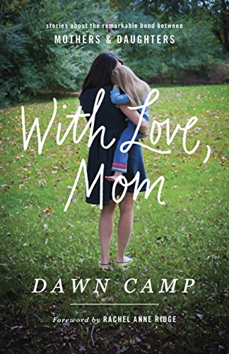 With Love, Mom: Stories About the Remarkable Bond Between Mothers and Daughters