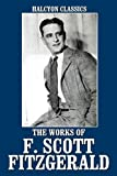 The Works of F. Scott Fitzgerald: 21 Novels and Short Stories (Halcyon Classics)