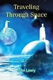 Traveling Through Space, John Lowry, 0595358063