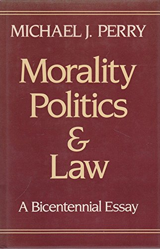 Morality, Politics, and Law: A Bicentennial Essay -  Michael J. Perry, Hardcover