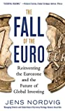 The Fall of the Euro: Reinventing the Eurozone and the Future of Global Investing: Reinventing the Eurozone and the Future of Global Investing Pdf