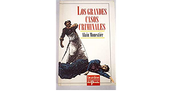 Los grandes casos criminales [Paperback] [Jan 01, 1992] Monestier, Alain: 9788478381548: Amazon.com: Books