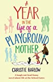 A Year in the Life of a Playground Mother: A laugh-out-loud funny novel about life at the School Gates: Volume 1 (A School Gates Comedy)